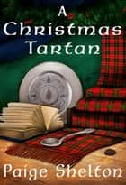 A Christmas Tartan - A Scottish Bookshop Mini-Mystery ebook by Paige Shelton