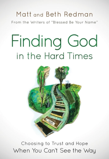 Finding God in the Hard Times - Choosing to Trust and Hope When You Can't See the Way ebook by Matt Redman,Beth Redman
