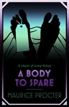 A Body to Spare ebook by Maurice Procter