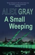 A Small Weeping ebook by Alex Gray