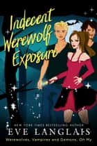 Indecent Werewolf Exposure ebook by Eve Langlais
