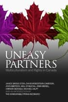 Uneasy Partners - Multiculturalism and Rights in Canada ebook by Janice Stein, David Robertson Cameron, John Ibbitson,...