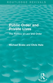 Public Order and Private Lives (Routledge Revivals) - The Politics of Law and Order ebook by Michael Brake,Chris Hale