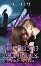 Hunting the Dark - Hunter Elite, #8 ebook by J.C. Diem