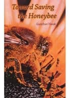 Toward Saving the Honeybee ebook by Hauk Gunther