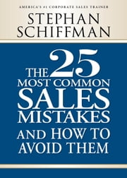 The 25 Most Common Sales Mistakes: . . . And How to Avoid Them ebook by Stephan Schiffman