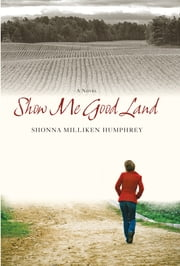 Show Me Good Land ebook by Shonna Milliken Humphrey