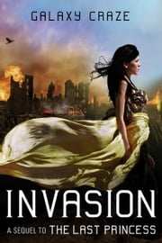 Invasion: A Sequel to The Last Princess ebook by Galaxy Craze