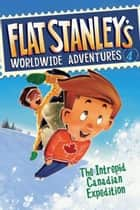 Flat Stanley's Worldwide Adventures #4: The Intrepid Canadian Expedition ebook by Jeff Brown,Macky Pamintuan
