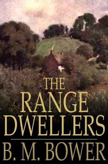 The Range Dwellers eBook by B. M. Bower