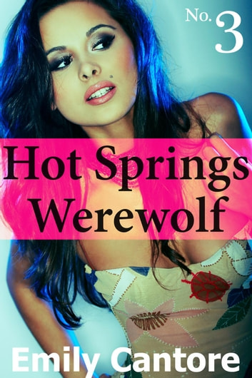 Hot Springs Werewolf, No. 3 - Hot Springs Werewolf, #3 ebook by Emily Cantore
