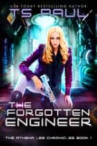The Forgotten Engineer - A Space Opera Heroine Adventure ebook by T S Paul