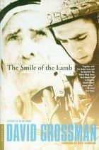 The Smile of the Lamb - A Novel ebook by David Grossman, Betsy Rosenberg