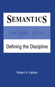 Semantics - Defining the Discipline ebook by Robert A. Hipkiss