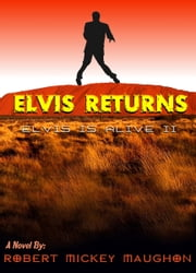 Elvis Returns - Elvis Is Alive II ebook by Robert Mickey Maughon
