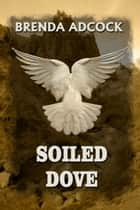 Soiled Dove ebook by Brenda Adcock