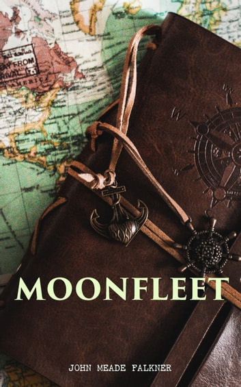 Moonfleet - A Gripping Tale of Smuggling, Royal Treasure & Shipwreck (Children's Classics) ebook by John Meade Falkner