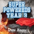 Super Powereds - Year 3 audiobook by Drew Hayes