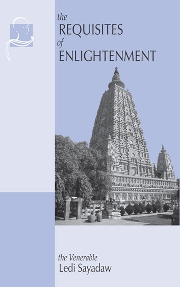 The Requisites of Enlightenment ebook by Ledi Sayadaw