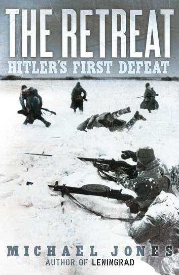 The Retreat - Hitler's First Defeat ebook by Michael Jones