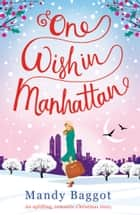 One Wish in Manhattan - An uplifting, romantic Christmas story ebook by Mandy Baggot