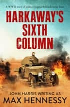 Harkaway's Sixth Column ebook by Max Hennessy