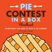 Pie Contest in a Box - Everything You Need to Host a Pie Contest ebook by Gina Hyams