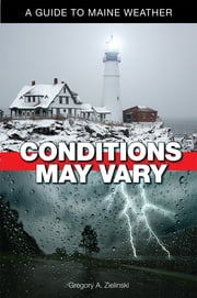 Conditions May Vary - A Guide to Maine Weather ebook by Greg Zielinski