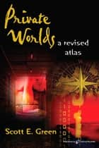 Private Worlds: A Revised Atlas ebook door Scott E. Green