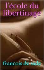 l 'école du libertinage ebook by francois de sade