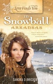 Love Finds You in Snowball, Arkansas ebook by Sandra D. Bricker