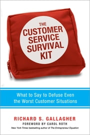 The Customer Service Survival Kit - What to Say to Defuse Even the Worst Customer Situations ebook by Richard Gallagher