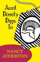 Aunt Dimity Digs In (Aunt Dimity Mysteries, Book 4) - A heart-warming mystery set in the Cotswolds ebook by Nancy Atherton