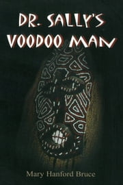 Dr. Sally's Voodoo Man ebook by Mary Hanford Bruce