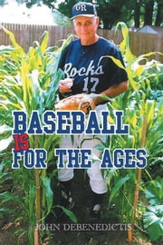 Baseball Is for the Ages ebook by John DeBenedictis