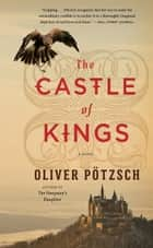 The Castle of Kings ebook by Oliver Pötzsch, Anthea Bell
