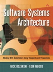 Software Systems Architecture: Working With Stakeholders Using Viewpoints and Perspectives - Working With Stakeholders Using Viewpoints and Perspectives ebook by Nick Rozanski,Eóin Woods
