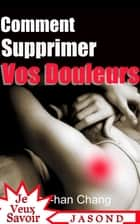 Comment supprimer vos douleurs ebook by Ho-Han Chang