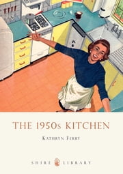 The 1950s Kitchen ebook by Kathryn Ferry