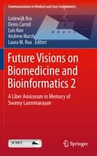 Future Visions on Biomedicine and Bioinformatics 2 ebook by Lodewijk Bos,Denis Carroll,Luis Kun,Andrew Marsh,Laura M. Roa