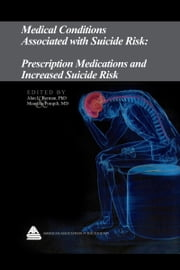 Medical Conditions Associated with Suicide Risk: Prescription Medications and Increased Suicide Risk ebook by Dr. Alan L. Berman