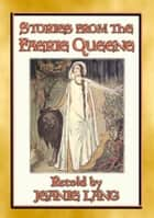 STORIES FROM THE FAERIE QUEENE - 8 stories from the epic poem ebook by Edmund Spenser, Retold by Jeanie Lang, Illustrated By Rose Le Quesne
