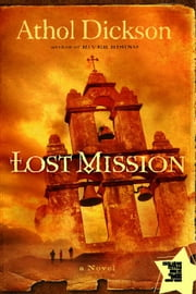 Lost Mission - A Novel ebook by Athol Dickson