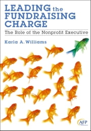 Leading the Fundraising Charge - The Role of the Nonprofit Executive ebook by Karla A. Williams