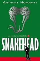 Alex Rider 7- Snakehead ebook by Anthony Horowitz, Annick Le Goyat