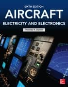 Aircraft Electricity and Electronics, Sixth Edition ebook by Thomas Eismin