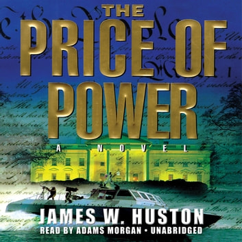 The Price of Power - A Novel audiobook by James W. Huston