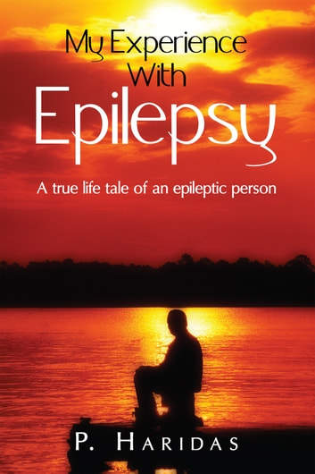 My Experience with Epilepsy - A true life tale of an epileptic person ebook by P. HARIDAS