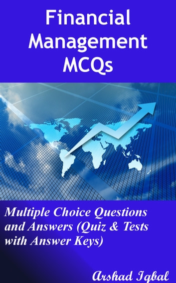 Financial Management MCQs: Multiple Choice Questions and Answers (Quiz & Tests with Answer Keys) ebook by Arshad Iqbal