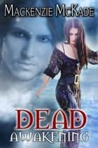 Dead Awakening ebook by Mackenzie McKade